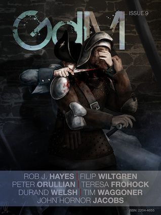 Grimdark Magazine Issue #9 by Rob J. Hayes, T. Frohock, Filip Wiltgren, Duran Welsh, Peter Orullian, Tim Waggoner, Adrian Collins