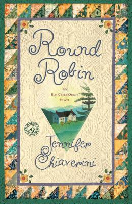 Round Robin: An ELM Creek Quilts Book by Jennifer Chiaverini