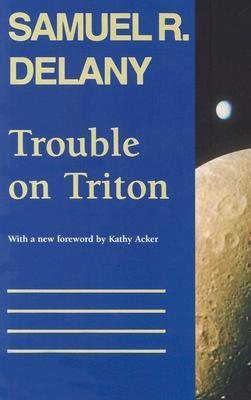 Trouble on Triton: An Ambiguous Heterotopia by Samuel R. Delany, Kathy Acker