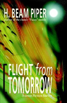 Flight from Tomorrow: Science Fiction Stories by H. Beam Piper