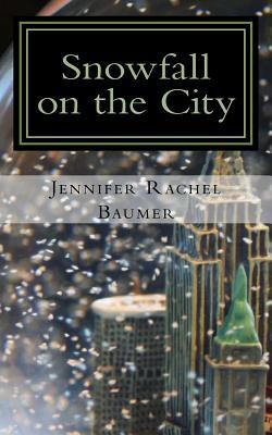 Snowfall on the City by Jennifer Rachel Baumer