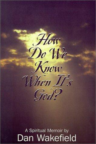 How Do We Know When It's God?: A Spiritual Memoir by Dan Wakefield