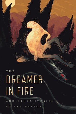 The Dreamer in Fire and Other Stories by Jared Boggess, Sam Gafford