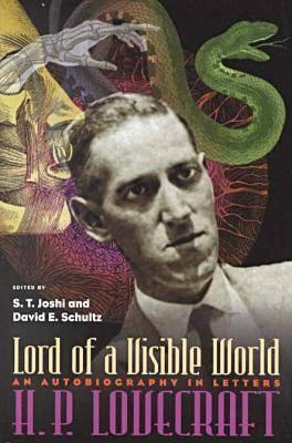 Lord of a Visible World: An Autobiography in Letters by David E. Schultz, S.T. Joshi, H.P. Lovecraft