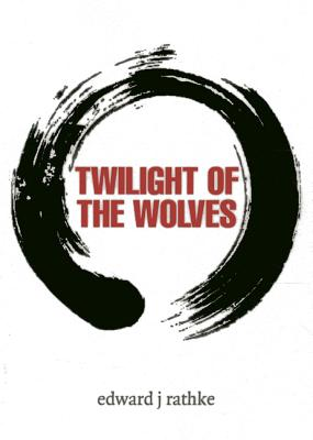 Twilight of the Wolves by Edward J. Rathke