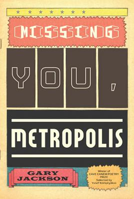 Missing You, Metropolis: Poems by Gary Jackson