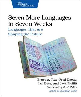Seven More Languages in Seven Weeks by Bruce A. Tate, Jack Moffitt, Ian Dees, Frederic Daoud