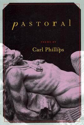 Pastoral: Poems by Carl Phillips
