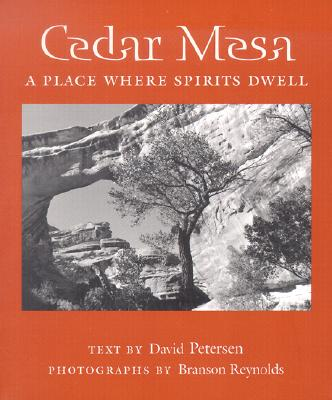 Cedar Mesa: A Place Where Spirits Dwell by David Petersen