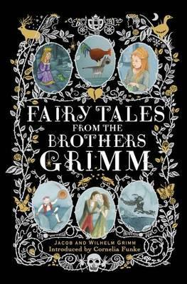 Fairy Tales from the Brothers Grimm. Jacob and Wilhelm Grimm by Jacob Grimm, Wilhelm Grimm