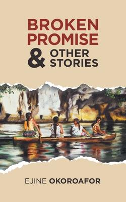 Broken Promise & Other Stories by Ejine Okoroafor