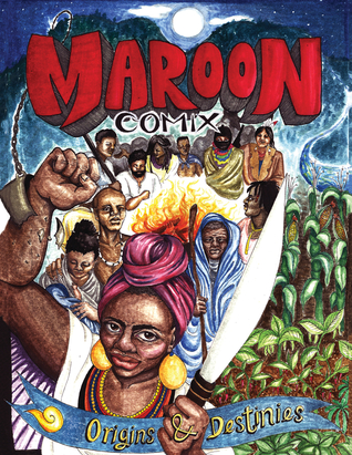 Maroon Comix: Origins and Destinies by Mac McGill, Quincy Saul, Songe Riddle, Seth Tobocman