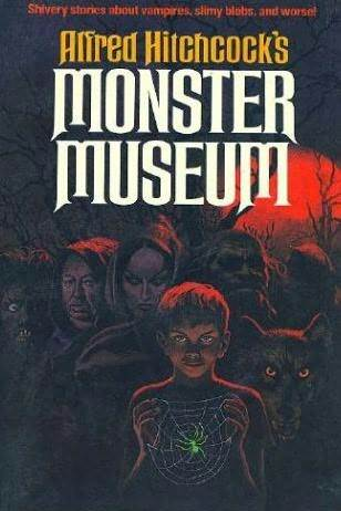 Alfred Hitchcock's Monster Museum: Twelve Shuddery Stories for Daring Young Readers by Miriam Allen deFord, Idris Seabright, Jerome Bixby, Theodore Sturgeon, Manly Wade Wellman, Paul Ernst, Alfred Hitchcock, Richard Parker, Will F. Jenkins, Stephen Vincent Benét, Joseph Payne Brennan, Ray Bradbury, Guy Endore