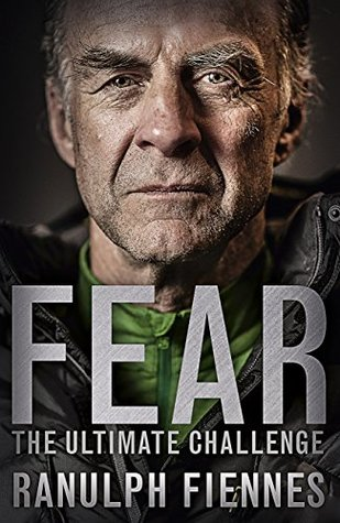 Fear: Our Ultimate Challenge by Ranulph Fiennes