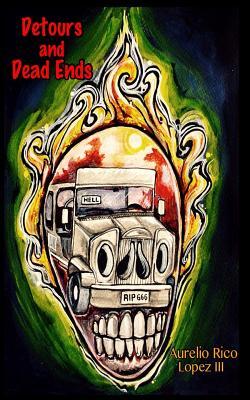 Detours and Dead Ends by Aurelio Rico Lopez III