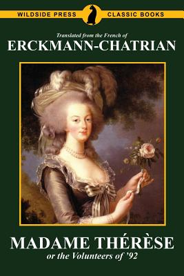 Madame Thérèse, or the Volunteers of '92 by Emile Erckmann, Erckmann-Chatrian, Alexandre Chatrian