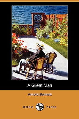 A Great Man (Dodo Press) by Arnold Bennett