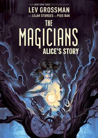 The Magicians: Alice's Story by Pius Bak, Lev Grossman, Lilah Sturges