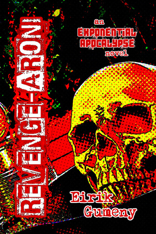 Revenge-aroni (Exponential Apocalypse Book 4) by Eirik Gumeny