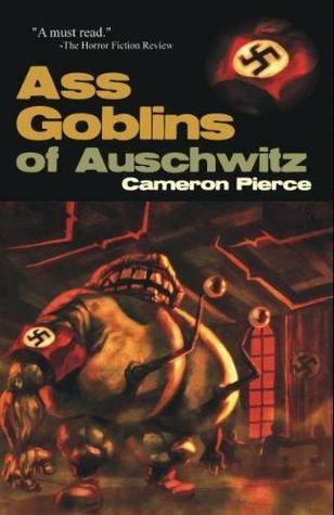 Ass Goblins of Auschwitz by Cameron Pierce