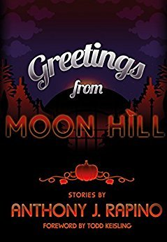 Greetings from Moon Hill by Anthony J. Rapino, Todd Keisling, Amelia Bennett