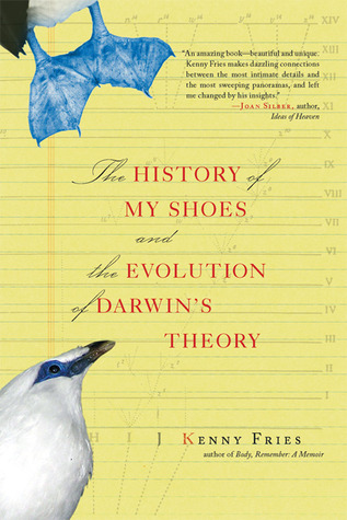 The History of My Shoes and the Evolution of Darwin's Theory by Fries Kenny, Kenny Fries