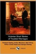 Victorian Short Stories of Troubled Marriages by George Gissing, Arthur Morrison, Ella D'Arcy, Arthur Conan Doyle, Rudyard Kipling