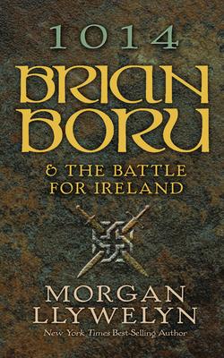 1014: Brian Boru & the Battle for Ireland by Morgan Llywelyn