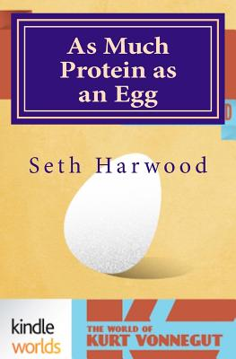 As Much Protein as an Egg by Seth Harwood