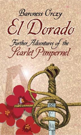 El Dorado: Further Adventures of the Scarlet Pimpernel by Emmuska Orczy