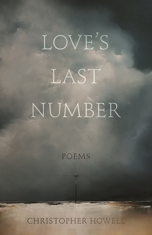 Love's Last Number: Poems by Christopher Howell