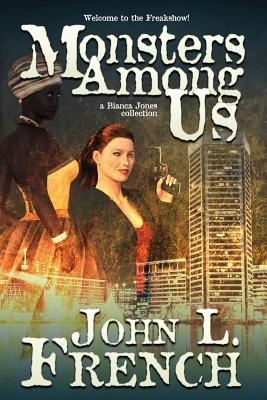 Monsters Among Us: A Bianca Jones Collection by John L. French