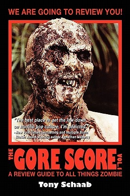 The G.O.R.E. Score, Volume 1: A Review Guide to All Things Zombie by Tony Schaab