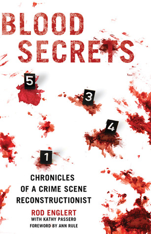 Blood Secrets: A Forensic Expert Reveals How Blood Spatter Tells the Crime Scene's Story by Ann Rule, Kathy Passero, Rod Englert