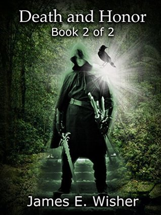 Death and Honor, Book 2 of 2 by James E. Wisher