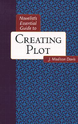 Novelist's Essential Guide to Creating Plot by J. Madison Davis