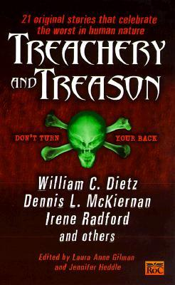 Treachery and Treason by Steven Piziks, Nancy Jane Moore, Greg McElhatton, Douglas Smith, Del Stone Jr., Jennifer Heddle, Yvonne Coats, Irene Radford, K.D. Wentworth, Jerry Oltion, Tom Cool, Julie E. Czerneda, Dennis L. McKiernan, Lois Tilton, Karen Haber, Laura Anne Gilman, Michelle R. Gawe, Anne Bishop, Esther M. Friesner, John B. Rosenman, Lisa Silverthorne, William C. Dietz, Scott Edelman