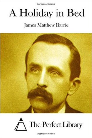 A Holiday in Bed by J.M. Barrie