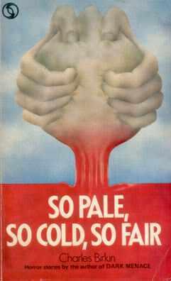 So Pale, So Cold, So Fair by Charles Birkin
