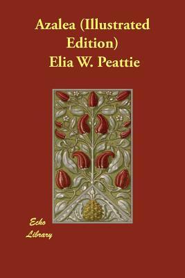 Azalea (Illustrated Edition) by Elia W. Peattie
