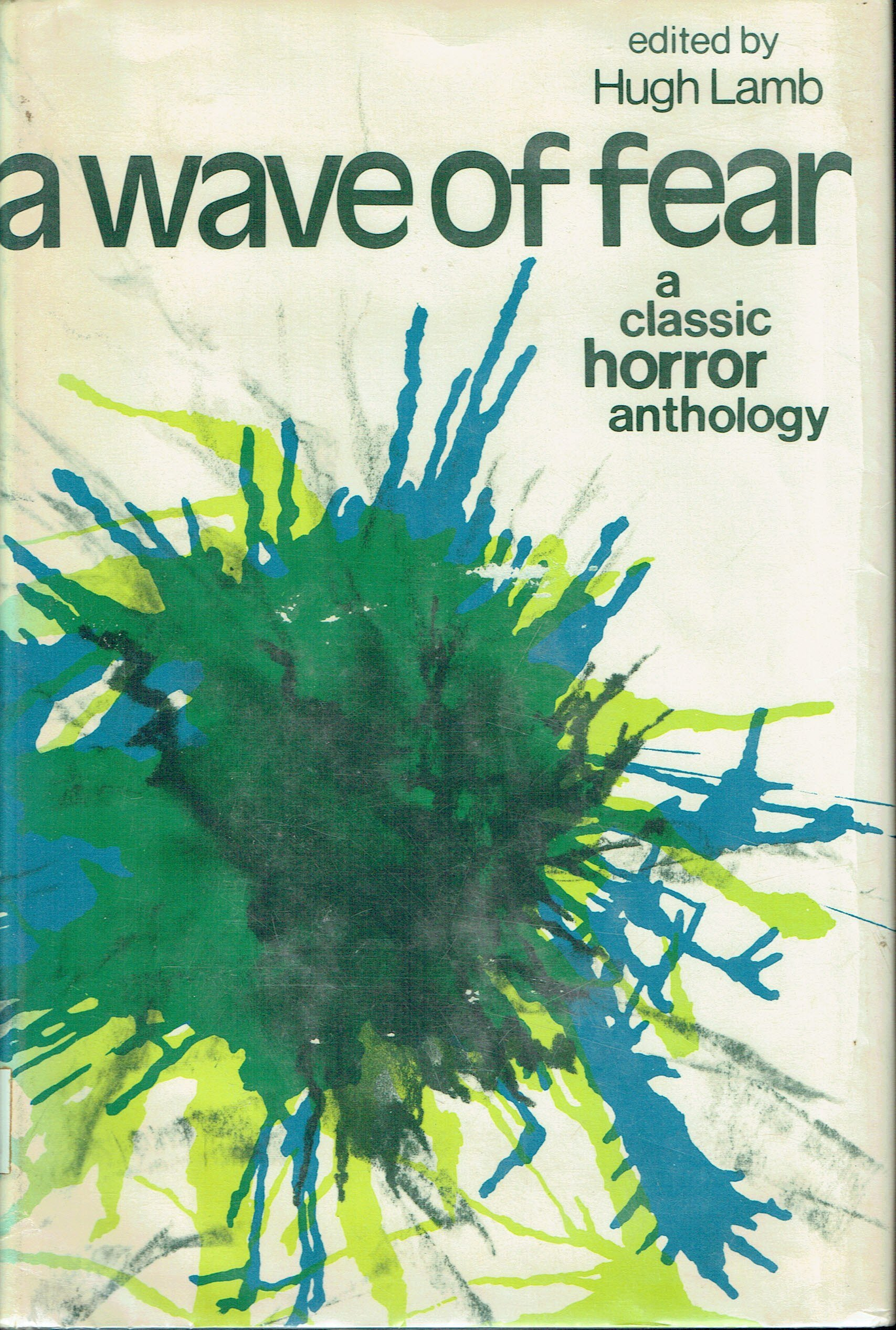 A Wave of Fear: A Classic Horror Anthology by Hugh Lamb, E.F. Benson, Robert W. Chambers, L.A. Lewis, Marjorie Bowen, Frederick Cowles, Robert Hugh Benson, Charles Birkin, H. Russell Wakefield, Vivian Meik, Eleanor Scott, D.K. Browster, A.C. Benson, Ambrose Bierce, M.P. Shiel, J.D. Beresford, Joy Burnett, L.T.C. Rolt