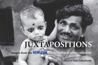 Juxtapositions: Images from the Newseum Ted Polumbaum Photo Collection by Judy Polumbaum, Ted Polumbaum