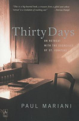 Thirty Days: On Retreat with the Exercises of St. Ignatius by Paul Mariani