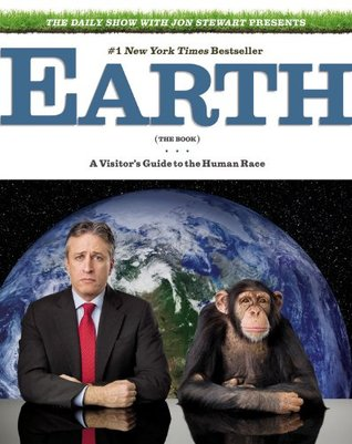 The Daily Show with Jon Stewart Presents Earth (The Book): A Visitor's Guide to the Human Race by Jon Stewart