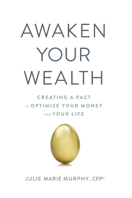 Awaken Your Wealth: Creating a PACT to OPTIMIZE YOUR MONEY and YOUR LIFE by Julie Murphy