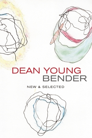Bender: New and Selected Poems by Dean Young