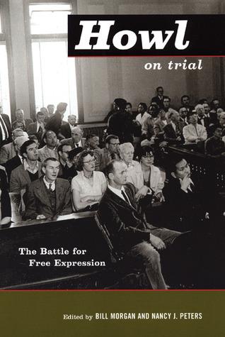 Howl on Trial: The Battle for Free Expression by Lawrence Ferlinghetti, Allen Ginsberg, Bill Morgan, William Hogan, Nancy J. Peters, John G. Fuller
