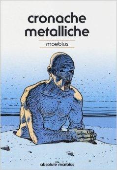 Cronache metalliche (Absolute Moebius, #10) by Mœbius