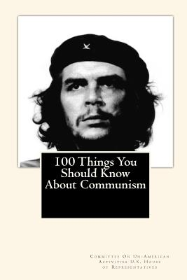 100 Things You Should Know About Communism by Committe U. S. House of Representatives