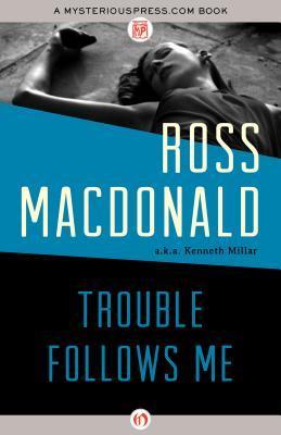 Trouble Follows Me by Ross Macdonald, Kenneth Millar